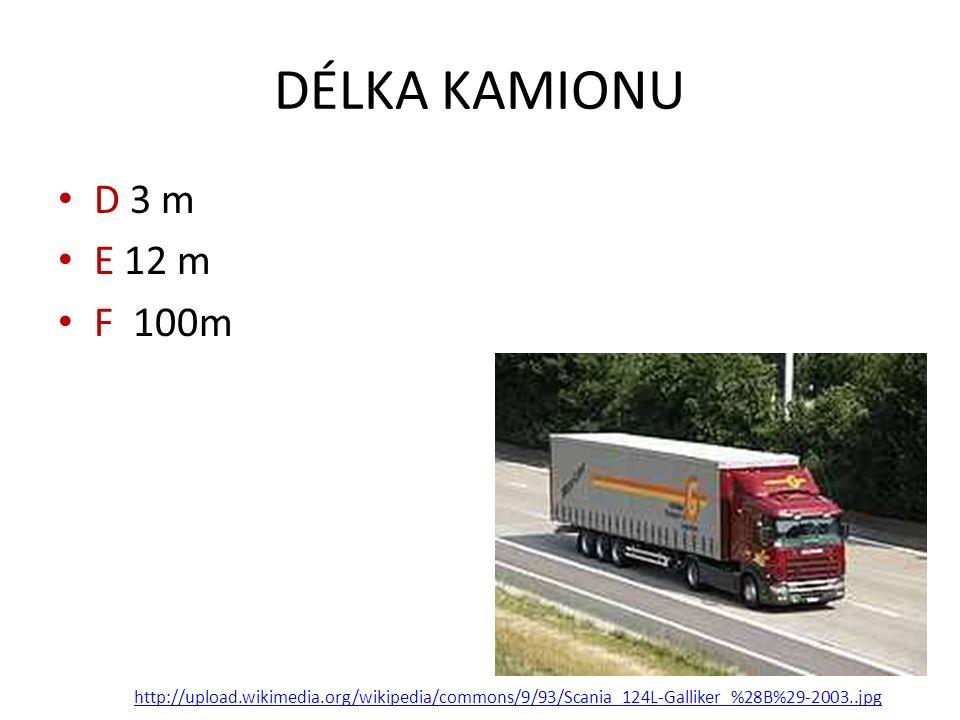DÉLKA KAMIONU D 3 m E 12 m F 100m http://upload.wikimedia.org/wikipedia/commons/9/93/Scania_124L-Galliker_%28B%29-2003..jpg