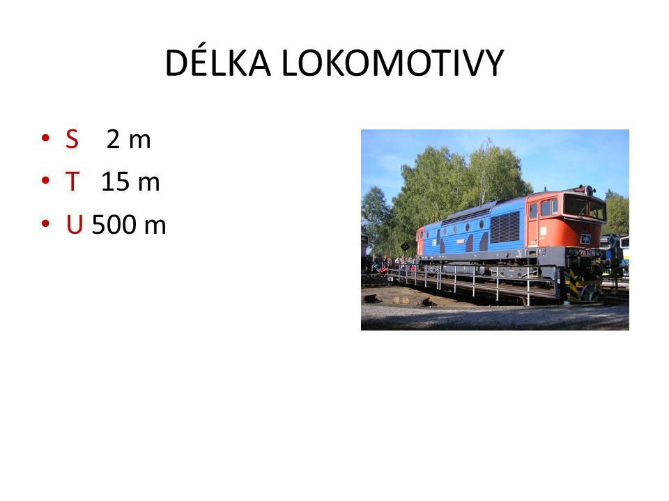 DÉLKA LOKOMOTIVY S 2 m T 15 m U 500 m