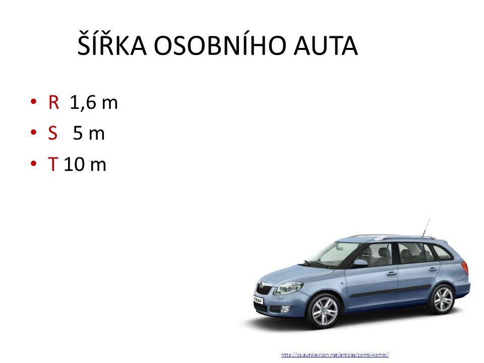 ŠÍŘKA OSOBNÍHO AUTA R 1,6 m S 5 m T 10 m http://cs.autolexicon.net/articles/combi-kombi/