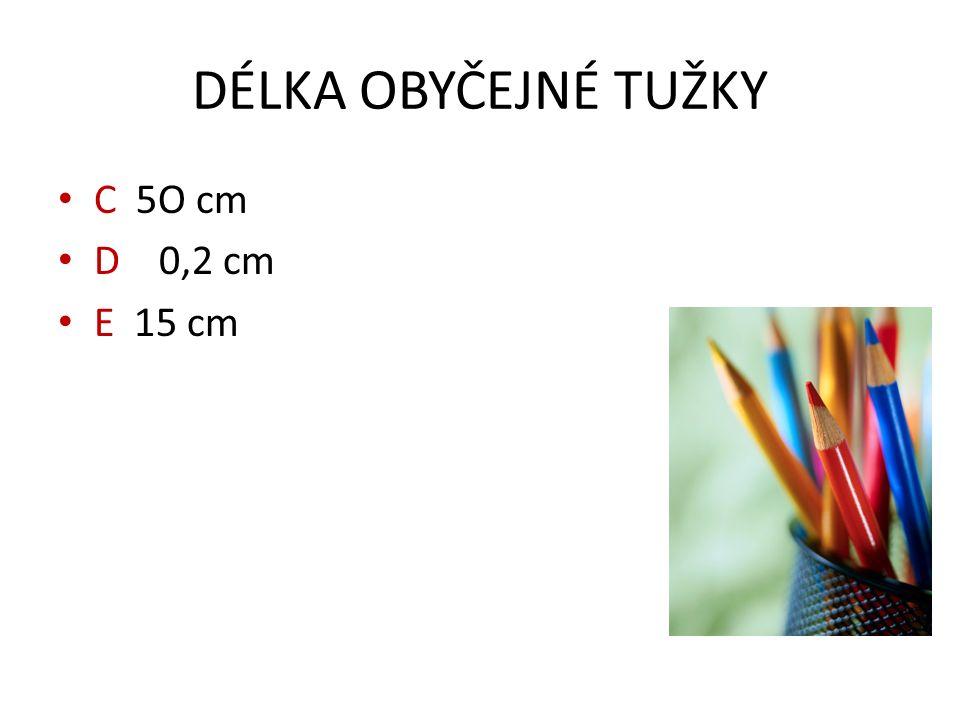 DÉLKA OBYČEJNÉ TUŽKY C 5O cm D 0,2 cm E 15 cm