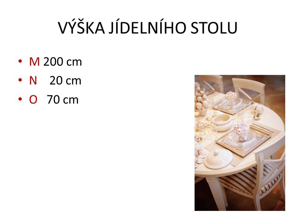 VÝŠKA JÍDELNÍHO STOLU M 200 cm N 20 cm O 70 cm