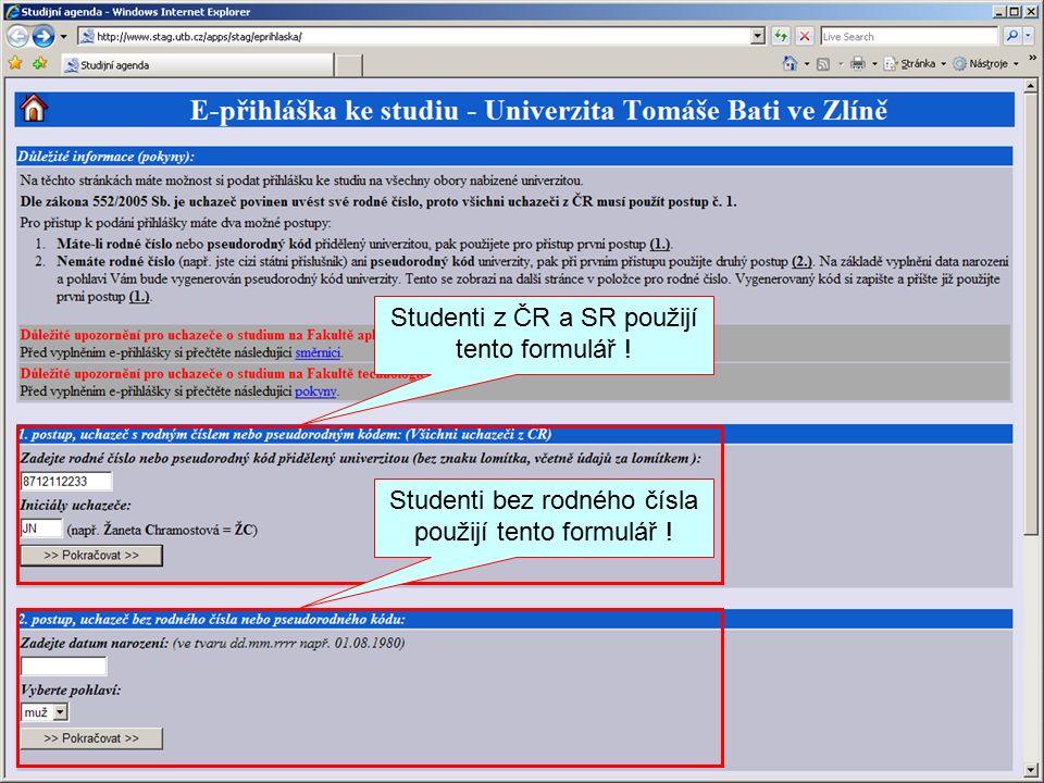 Studenti z ČR a SR použijí tento formulář ! Studenti bez rodného čísla použijí tento formulář !