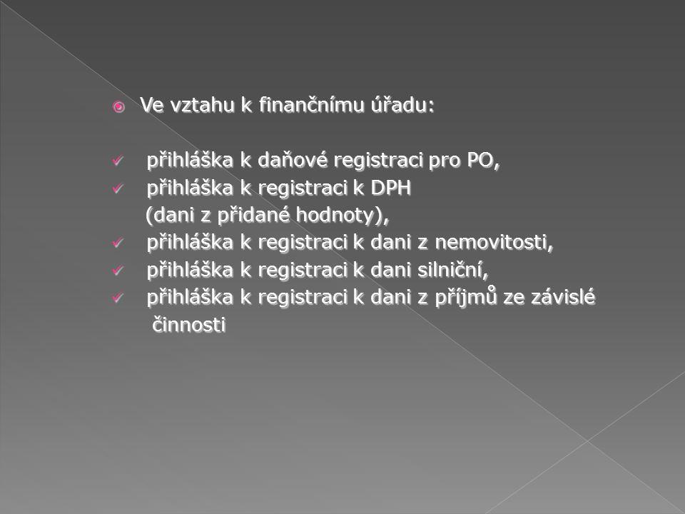 Ve vztahu k finančnímu úřadu: přihláška k daňové registraci pro PO, přihláška k daňové registraci pro PO, přihláška k registraci k DPH přihláška k r