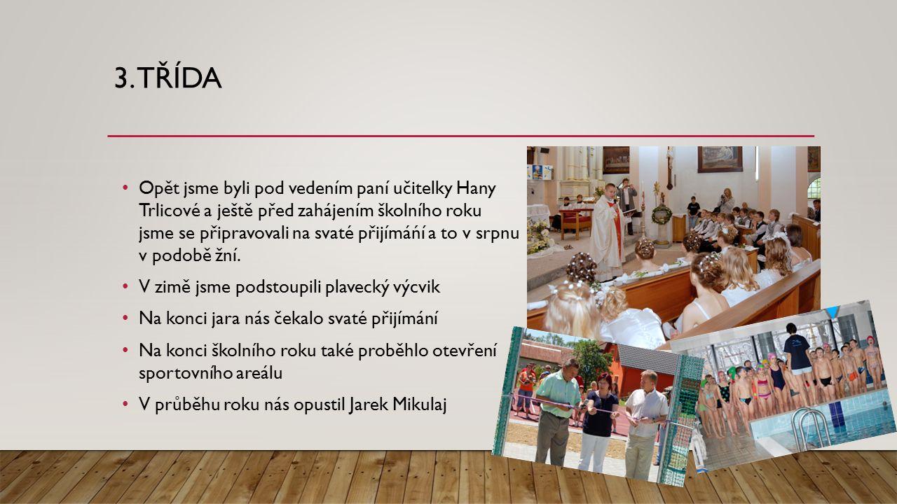 3. TŘÍDA Opět jsme byli pod vedením paní učitelky Hany Trlicové a ještě před zahájením školního roku jsme se připravovali na svaté přijímáńí a to v sr