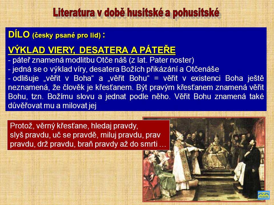 DÍLO (česky psané pro lid) : VÝKLAD VIERY, DESATERA A PÁTEŘE - páteř znamená modlitbu Otče náš (z lat. Pater noster) - jedná se o výklad víry, desater