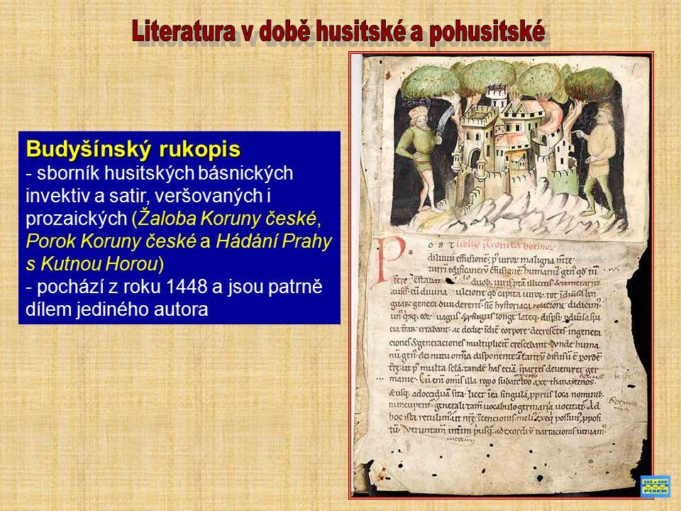 Budyšínský rukopis - sborník husitských básnických invektiv a satir, veršovaných i prozaických (Žaloba Koruny české, Porok Koruny české a Hádání Prahy s Kutnou Horou) - pochází z roku 1448 a jsou patrně dílem jediného autora