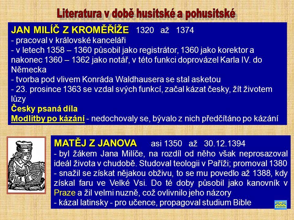 JAN MILÍČ Z KROMĚŘÍŽE JAN MILÍČ Z KROMĚŘÍŽE 1320 až 1374 - pracoval v královské kanceláři - v letech 1358 – 1360 působil jako registrátor, 1360 jako k
