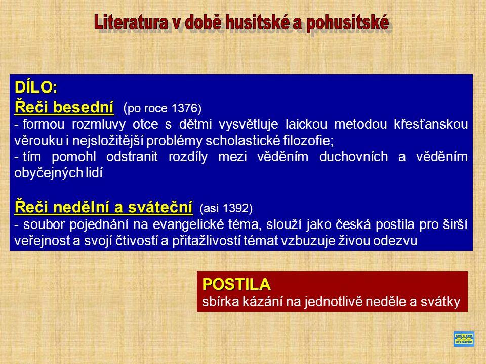 DÍLO: Řeči besední Řeči besední ( po roce 1376) - formou rozmluvy otce s dětmi vysvětluje laickou metodou křesťanskou věrouku i nejsložitější problémy