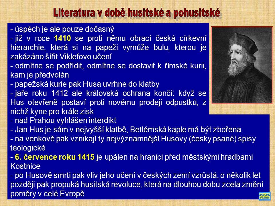 - nad Prahou vyhlášen interdikt - Jan Hus je sám v nejvyšší klatbě, Betlémská kaple má být zbořena - na venkově pak vznikají ty nejvýznamnější Husovy