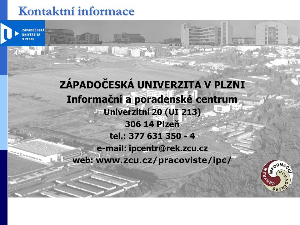Kontaktní informace ZÁPADOČESKÁ UNIVERZITA V PLZNI Informační a poradenské centrum Univerzitní 20 (UI 213) 306 14 Plzeň tel.: 377 631 350 - 4 e-mail: ipcentr@rek.zcu.cz web: www.zcu.cz/pracoviste/ipc/