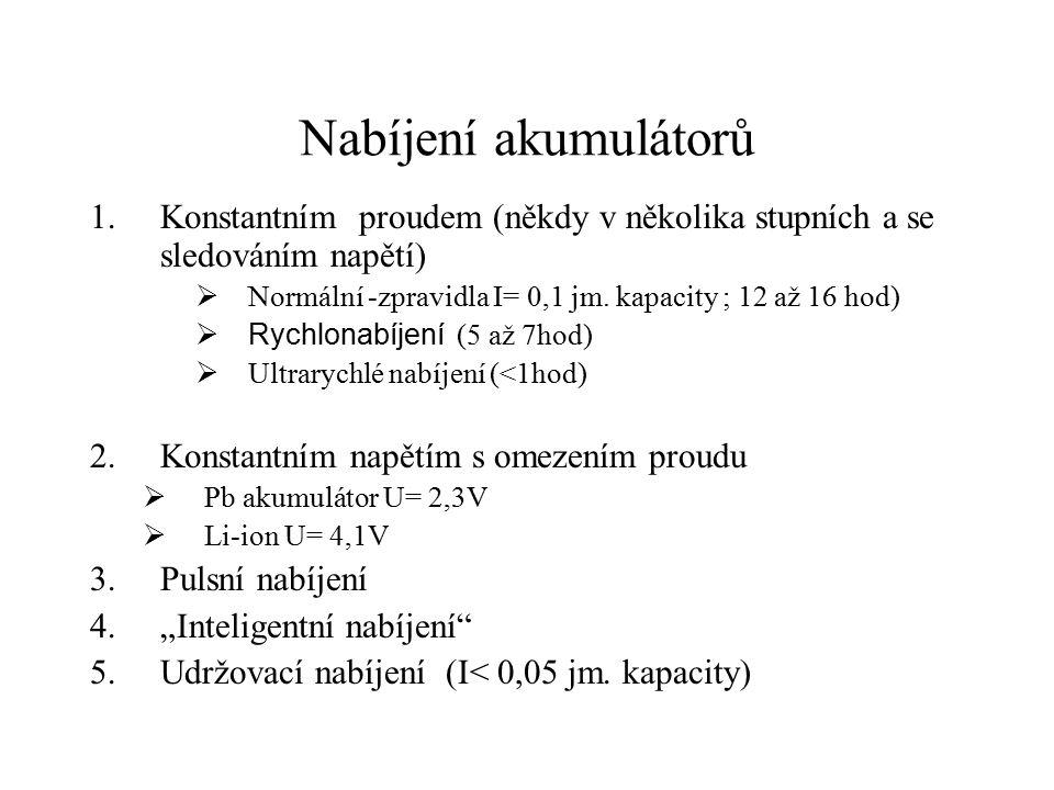 Nabíjení akumulátorů 1.Konstantním proudem (někdy v několika stupních a se sledováním napětí)  Normální -zpravidla I= 0,1 jm. kapacity ; 12 až 16 hod