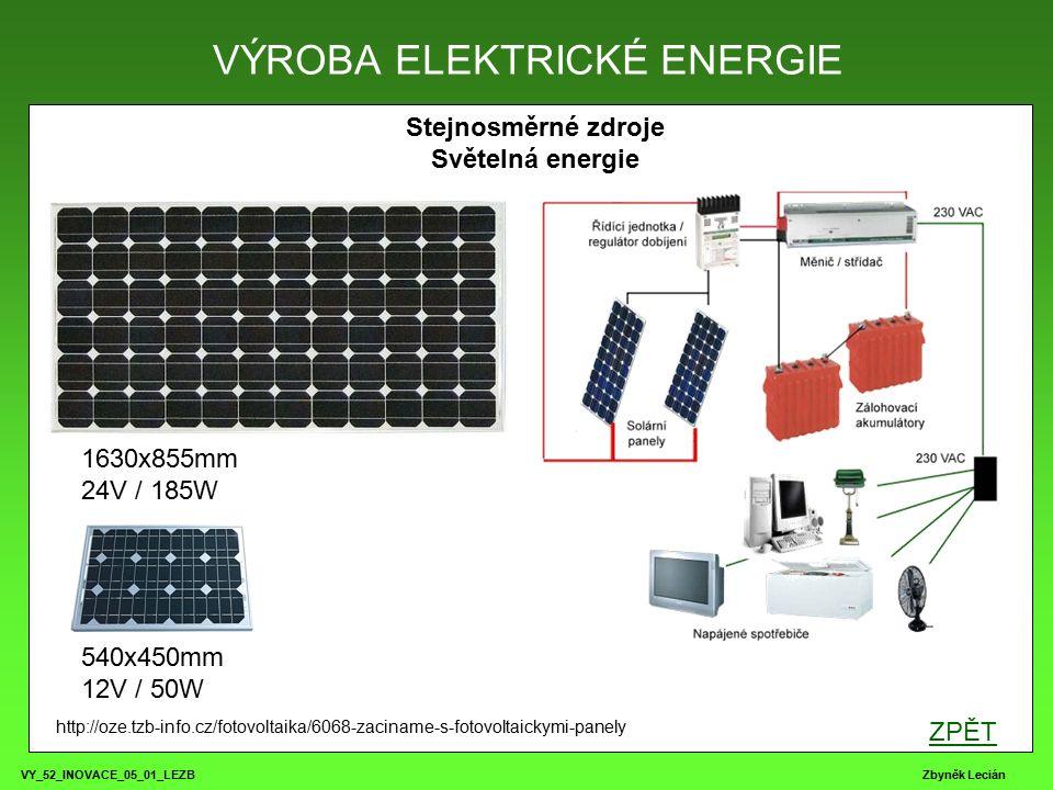 VY_52_INOVACE_05_01_LEZB Zbyněk Lecián Stejnosměrné zdroje Světelná energie VÝROBA ELEKTRICKÉ ENERGIE http://oze.tzb-info.cz/fotovoltaika/6068-zaciname-s-fotovoltaickymi-panely ZPĚT 540x450mm 12V / 50W 1630x855mm 24V / 185W