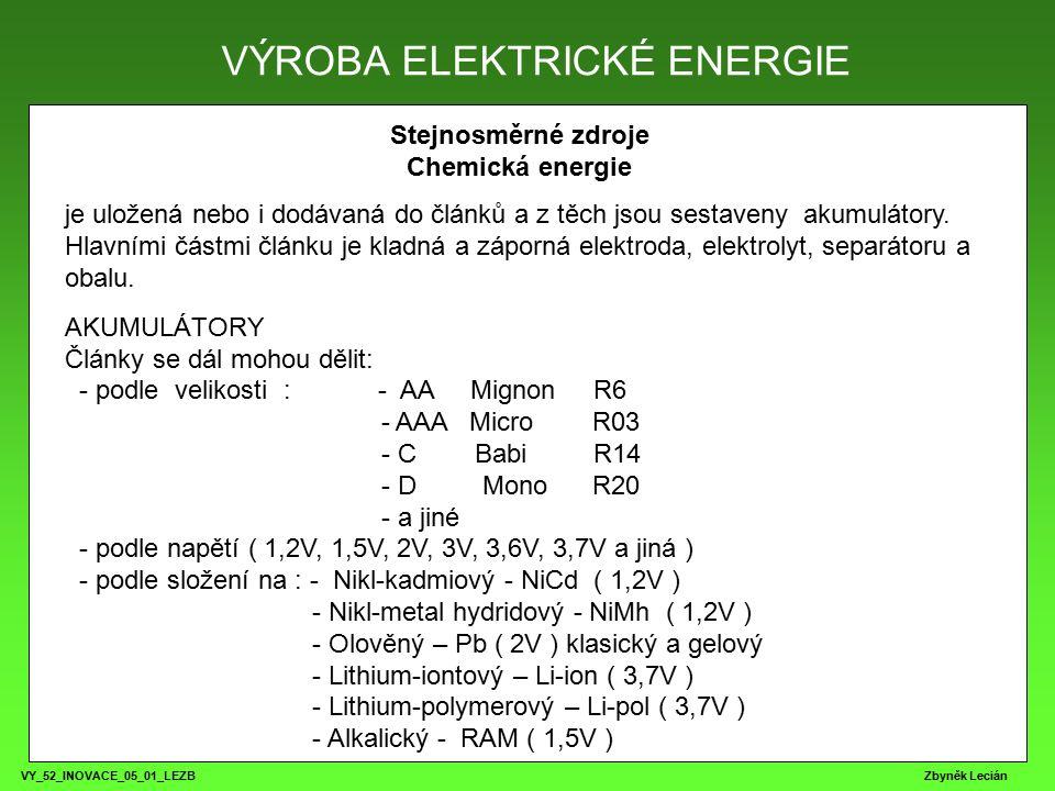 VY_52_INOVACE_05_01_LEZB Zbyněk Lecián Stejnosměrné zdroje Chemická energie je uložená nebo i dodávaná do článků a z těch jsou sestaveny akumulátory.
