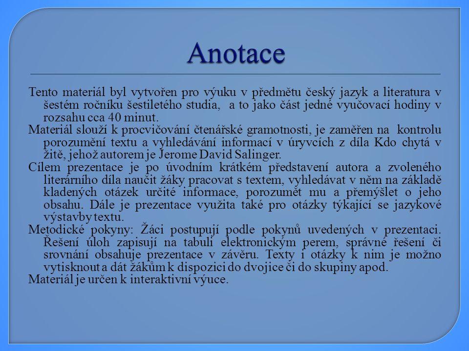 Tento materiál byl vytvořen pro výuku v předmětu český jazyk a literatura v šestém ročníku šestiletého studia, a to jako část jedné vyučovací hodiny v rozsahu cca 40 minut.
