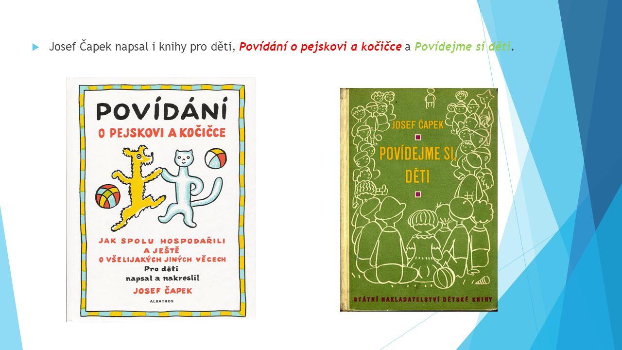  Josef Čapek napsal i knihy pro děti, Povídání o pejskovi a kočičce a Povídejme si děti.