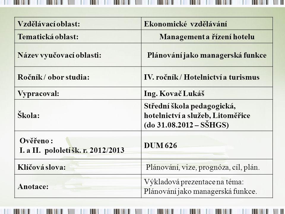 Vzdělávací oblast:Ekonomické vzdělávání Tematická oblast:Management a řízení hotelu Název vyučovací oblasti:Plánování jako managerská funkce Ročník / obor studia:IV.