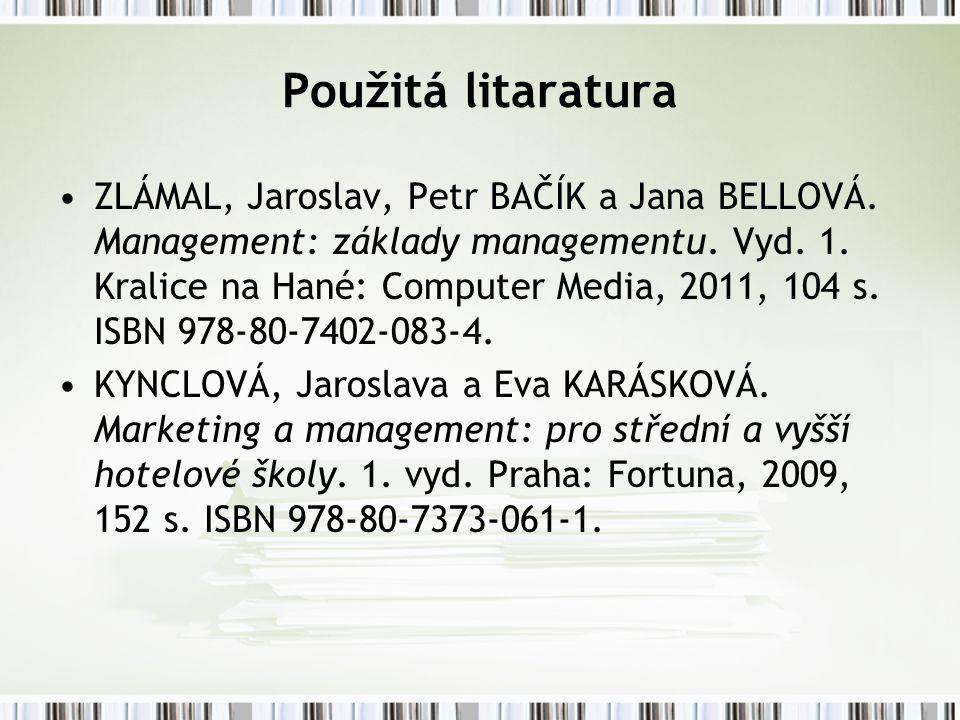 Použitá litaratura ZLÁMAL, Jaroslav, Petr BAČÍK a Jana BELLOVÁ. Management: základy managementu. Vyd. 1. Kralice na Hané: Computer Media, 2011, 104 s.