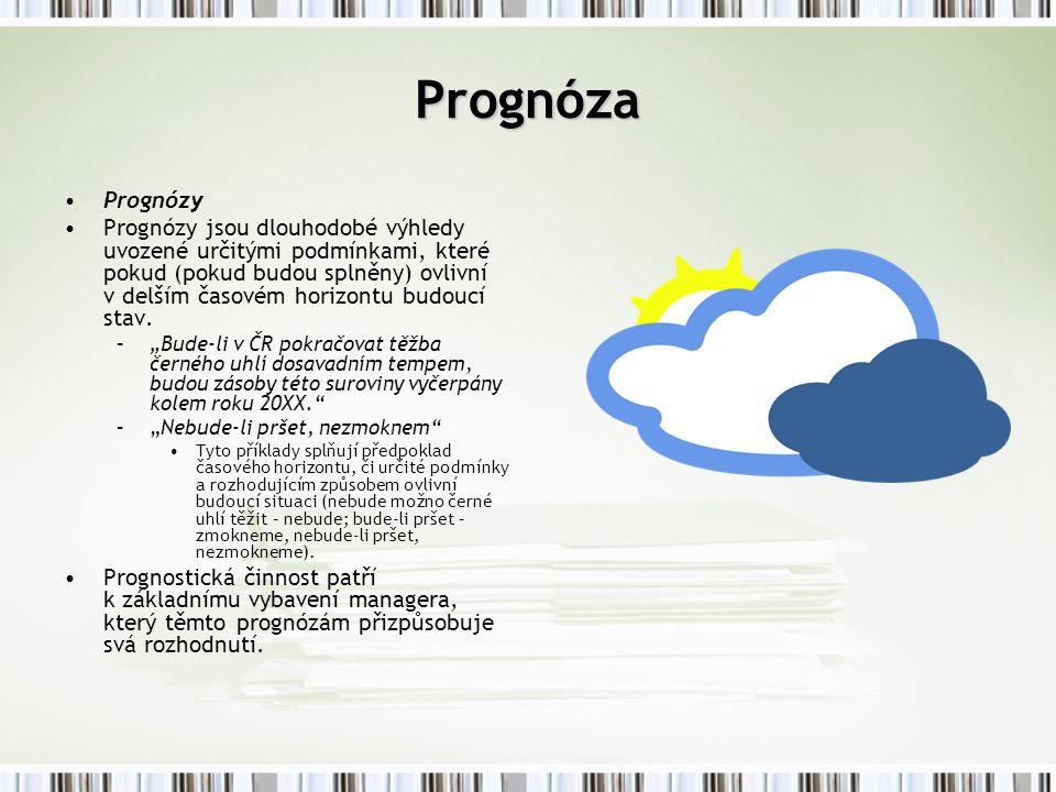 Prognóza Prognózy Prognózy jsou dlouhodobé výhledy uvozené určitými podmínkami, které pokud (pokud budou splněny) ovlivní v delším časovém horizontu b