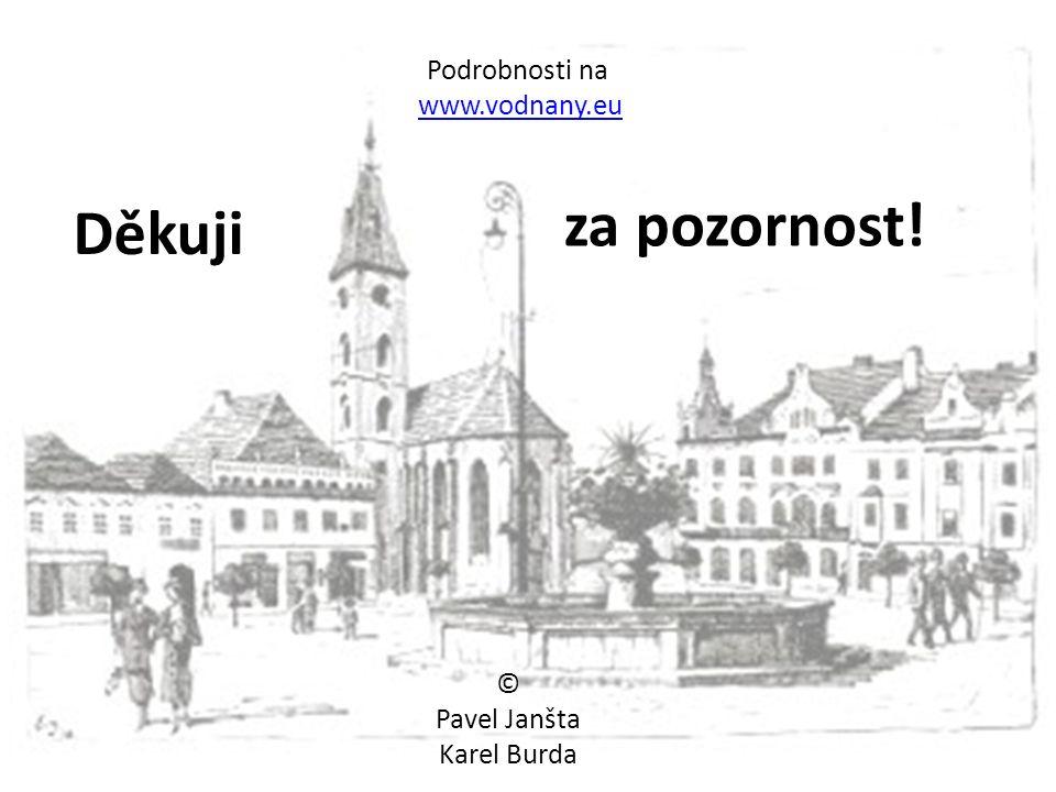 Podrobnosti na www.vodnany.eu © Pavel Janšta Karel Burda Děkuji za pozornost!