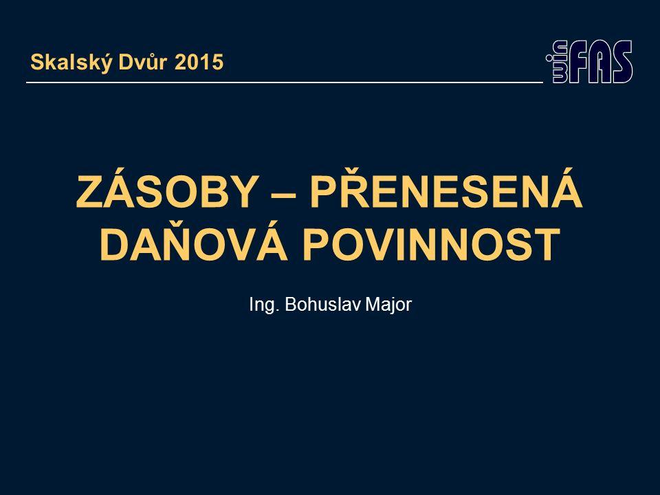 ZÁSOBY – PŘENESENÁ DAŇOVÁ POVINNOST Ing. Bohuslav Major Skalský Dvůr 2015
