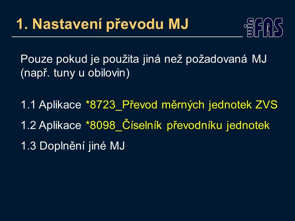 1. Nastavení převodu MJ Pouze pokud je použita jiná než požadovaná MJ (např. tuny u obilovin) 1.1 Aplikace *8723_Převod měrných jednotek ZVS 1.2 Aplik