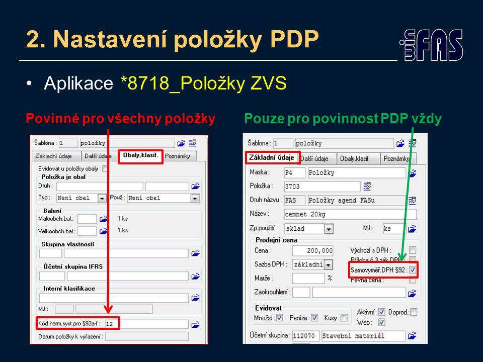 2. Nastavení položky PDP Aplikace *8718_Položky ZVS Povinné pro všechny položky Pouze pro povinnost PDP vždy