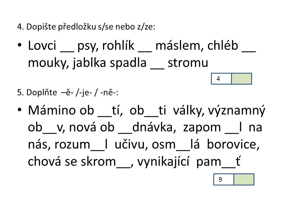 4. Dopište předložku s/se nebo z/ze: Lovci __ psy, rohlík __ máslem, chléb __ mouky, jablka spadla __ stromu 5. Doplňte –ě- /-je- / -ně-: Mámino ob __