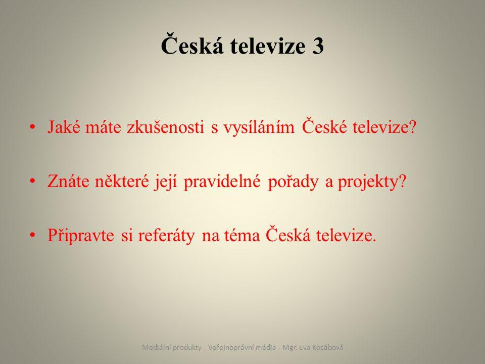 Česká televize 3 Jaké máte zkušenosti s vysíláním České televize? Znáte některé její pravidelné pořady a projekty? Připravte si referáty na téma Česká