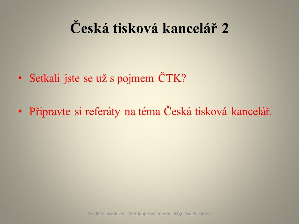 Česká tisková kancelář 2 Setkali jste se už s pojmem ČTK? Připravte si referáty na téma Česká tisková kancelář. Mediální produkty - Veřejnoprávní médi