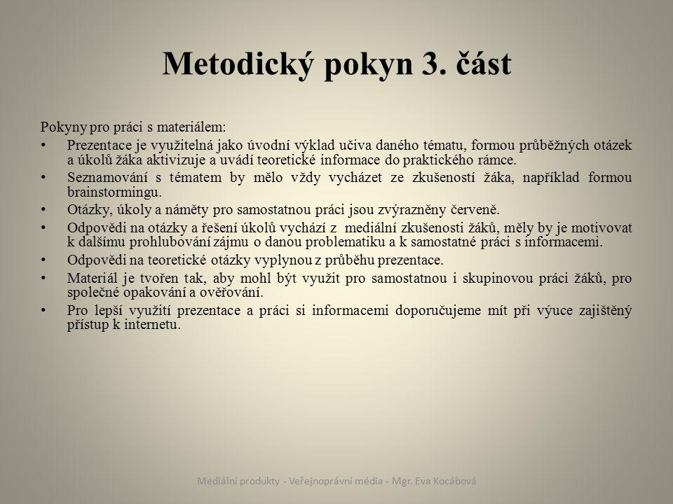 Metodický pokyn 3. část Pokyny pro práci s materiálem: Prezentace je využitelná jako úvodní výklad učiva daného tématu, formou průběžných otázek a úko