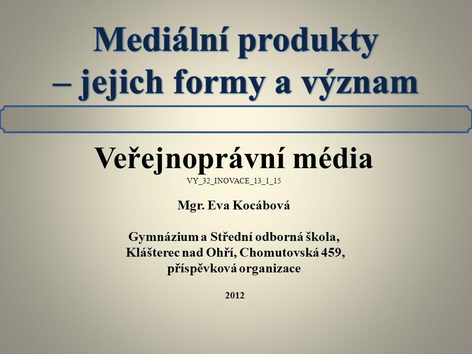 Veřejnoprávní média VY_32_INOVACE_13_1_15 Mgr. Eva Kocábová Gymnázium a Střední odborná škola, Klášterec nad Ohří, Chomutovská 459, příspěvková organi