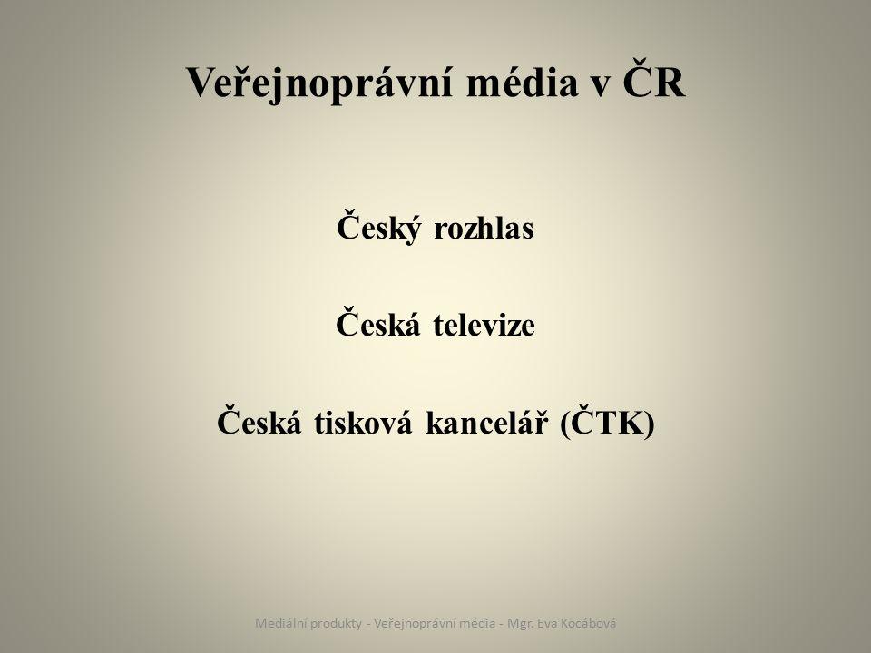 Veřejnoprávní média v ČR Český rozhlas Česká televize Česká tisková kancelář (ČTK) Mediální produkty - Veřejnoprávní média - Mgr. Eva Kocábová
