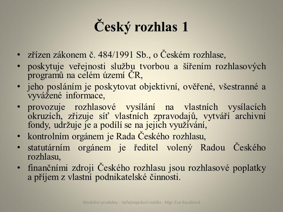 Český rozhlas 1 zřízen zákonem č. 484/1991 Sb., o Českém rozhlase, poskytuje veřejnosti službu tvorbou a šířením rozhlasových programů na celém území