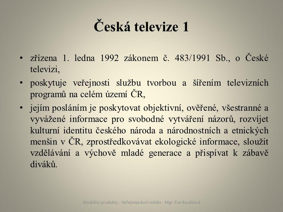 Česká televize 1 zřízena 1. ledna 1992 zákonem č. 483/1991 Sb., o České televizi, poskytuje veřejnosti službu tvorbou a šířením televizních programů n