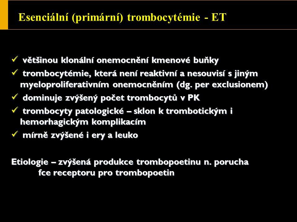 Esenciální (primární) trombocytémie - ET většinou klonální onemocnění kmenové buňky většinou klonální onemocnění kmenové buňky trombocytémie, která není reaktivní a nesouvisí s jiným myeloproliferativním onemocněním (dg.