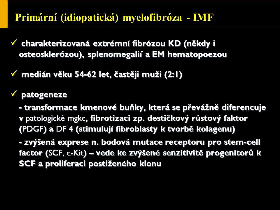 Primární (idiopatická) myelofibróza - IMF charakterizovaná extrémní fibrózou KD (někdy i osteosklerózou), splenomegalií a EM hematopoezou charakterizovaná extrémní fibrózou KD (někdy i osteosklerózou), splenomegalií a EM hematopoezou medián věku 54-62 let, častěji muži (2:1) medián věku 54-62 let, častěji muži (2:1) patogeneze patogeneze - transformace kmenové buňky, která se převážně diferencuje v patologické mgkc, fibrotizaci zp.