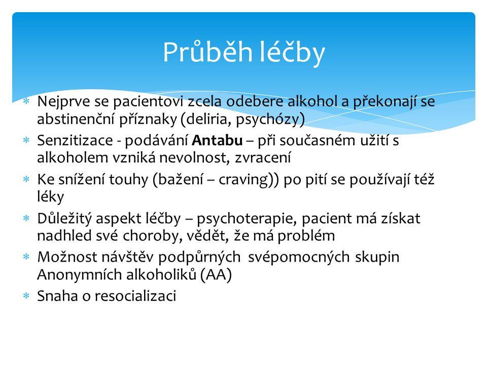  Nejprve se pacientovi zcela odebere alkohol a překonají se abstinenční příznaky (deliria, psychózy)  Senzitizace - podávání Antabu – při současném