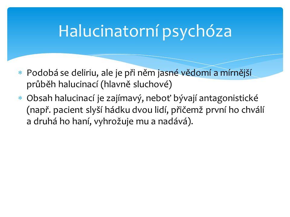  Podobá se deliriu, ale je při něm jasné vědomí a mírnější průběh halucinací (hlavně sluchové)  Obsah halucinací je zajímavý, neboť bývají antagonis