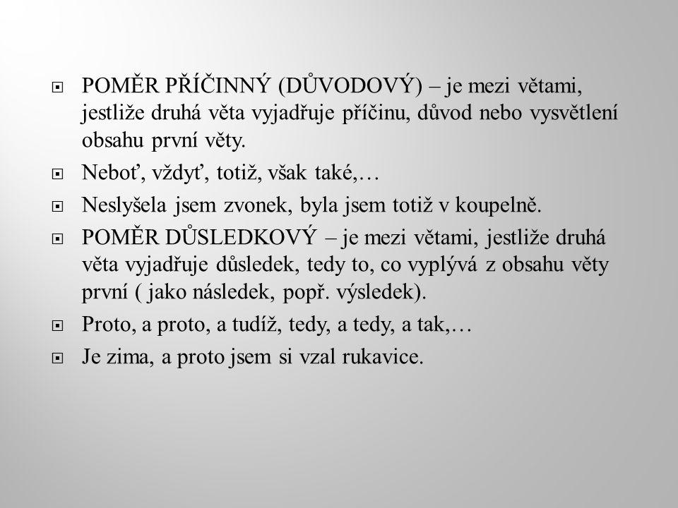  POMĚR PŘÍČINNÝ (DŮVODOVÝ) – je mezi větami, jestliže druhá věta vyjadřuje příčinu, důvod nebo vysvětlení obsahu první věty.