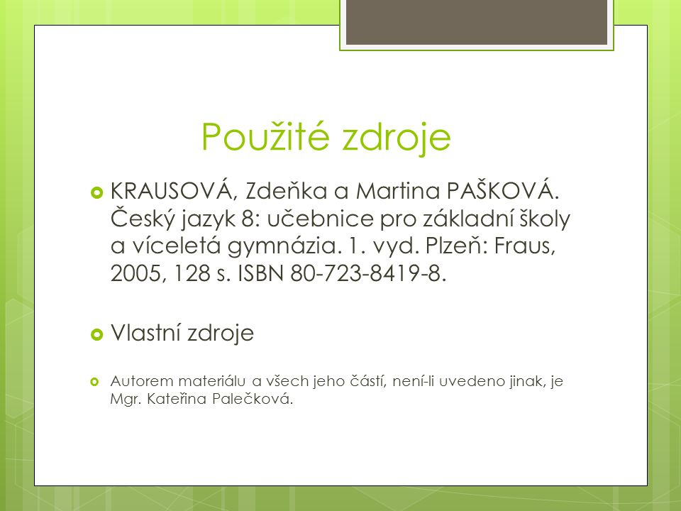 Použité zdroje  KRAUSOVÁ, Zdeňka a Martina PAŠKOVÁ.