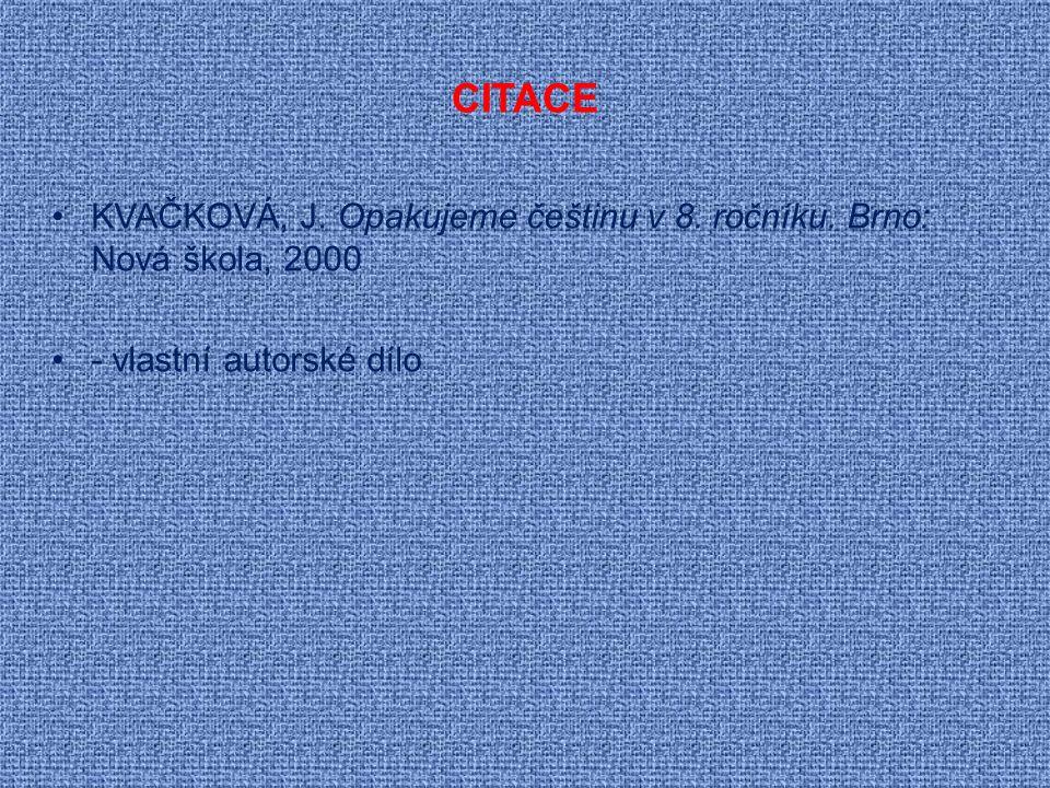 CITACE KVAČKOVÁ, J. Opakujeme češtinu v 8. ročníku. Brno: Nová škola, 2000 - vlastní autorské dílo