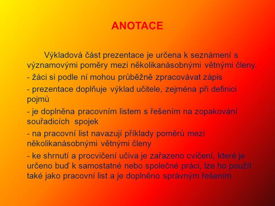 ANOTACE Výkladová část prezentace je určena k seznámení s významovými poměry mezi několikanásobnými větnými členy.
