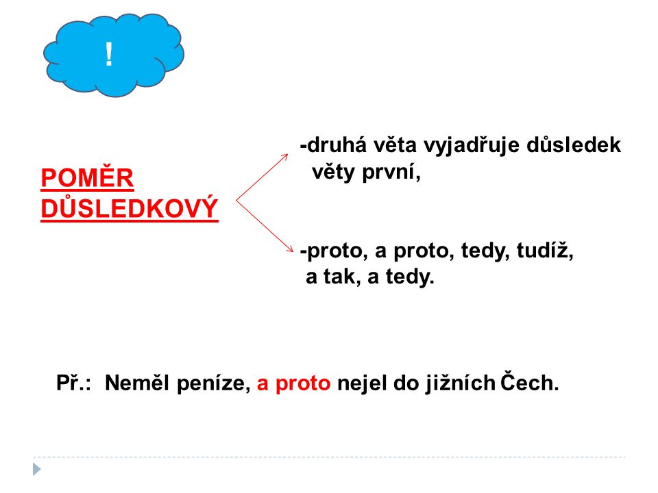 -druhá věta vyjadřuje důsledek věty první, -proto, a proto, tedy, tudíž, a tak, a tedy.