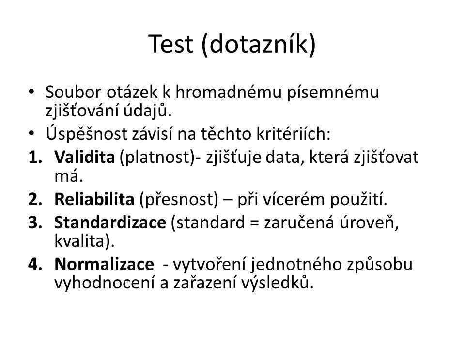 Test (dotazník) Soubor otázek k hromadnému písemnému zjišťování údajů.