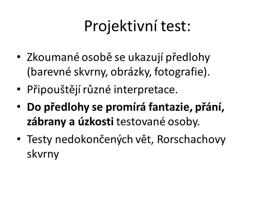 Projektivní test: Zkoumané osobě se ukazují předlohy (barevné skvrny, obrázky, fotografie).