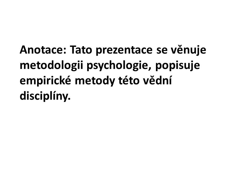 Anotace: Tato prezentace se věnuje metodologii psychologie, popisuje empirické metody této vědní disciplíny.