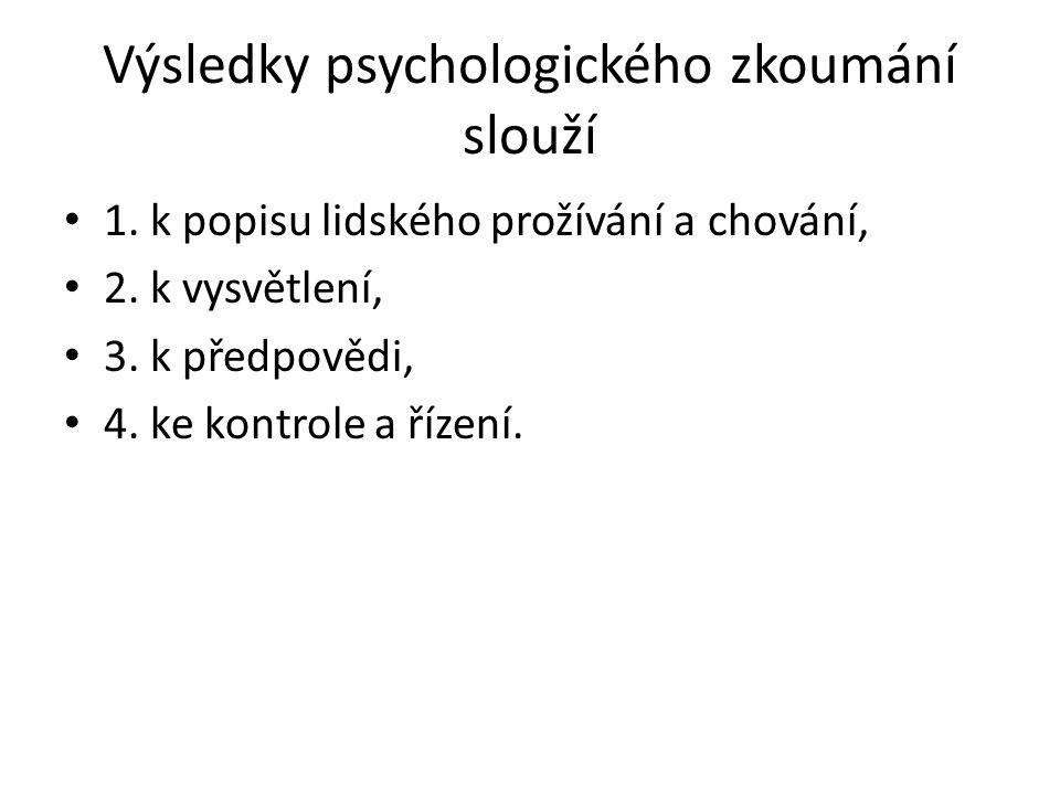 Výsledky psychologického zkoumání slouží 1. k popisu lidského prožívání a chování, 2.