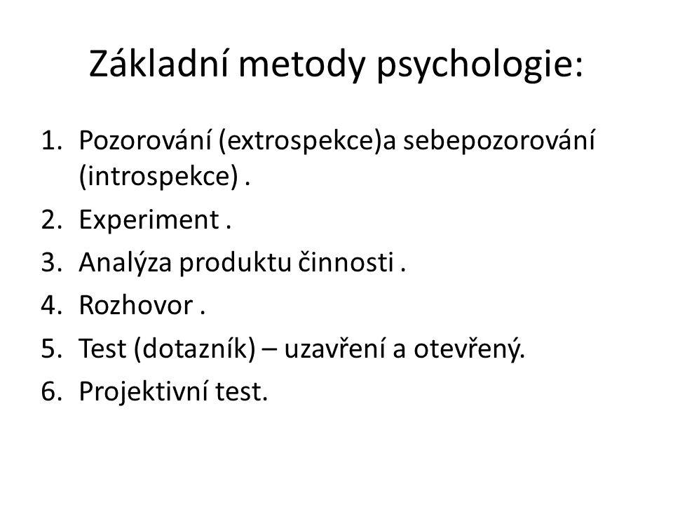 Základní metody psychologie: 1.Pozorování (extrospekce)a sebepozorování (introspekce).