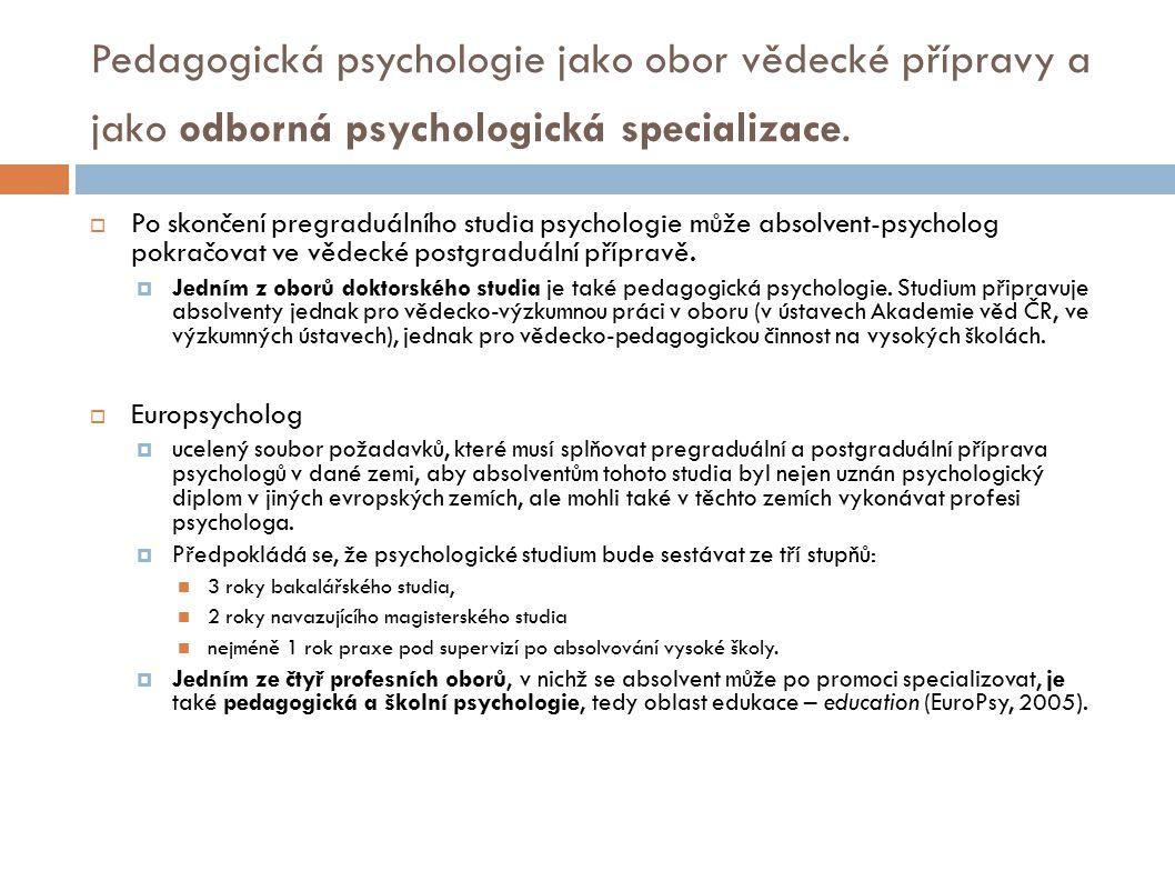 Pedagogická psychologie jako obor vědecké přípravy a jako odborná psychologická specializace.  Po skončení pregraduálního studia psychologie může abs