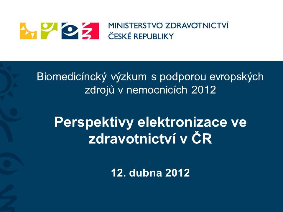 Biomedicíncký výzkum s podporou evropských zdrojů v nemocnicích 2012 Perspektivy elektronizace ve zdravotnictví v ČR 12.